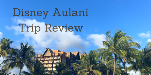 Disney Aulani Trip Review